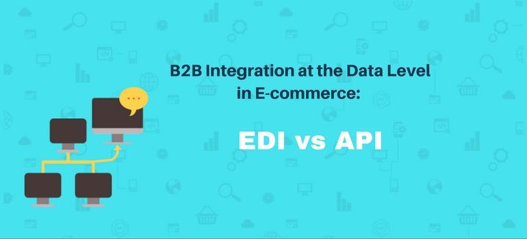 b2b-integration-at-the-data-level-in-e-commerce-edi-vs-api