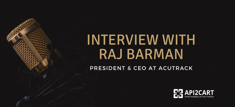interview with ecommerce expert raj barman acutrack