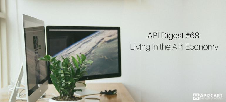 API Digest #68- Living in the API Economy