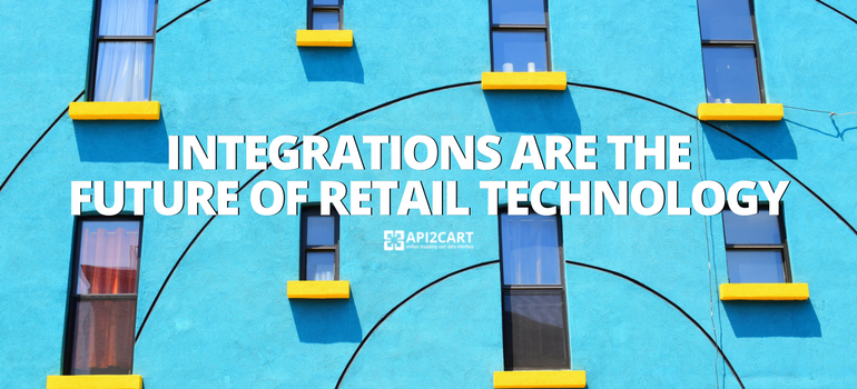 Integrations Are The Future Of Retail Technology