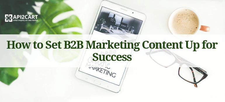 Set B2B Marketing Content Up for Success