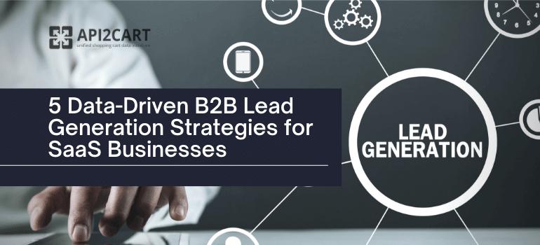 5 Data-Driven B2B Lead Generation Strategies for SaaS Businesses