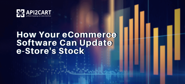 How Your eCommerce Software Can Update e-Store's Stock (1)