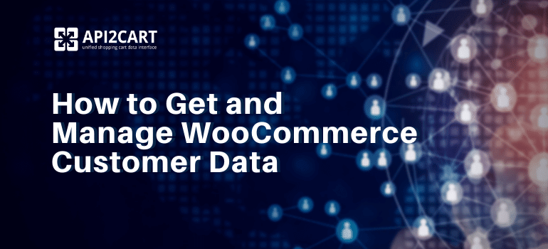 How to Get and Manage WooCommerce Customer Data