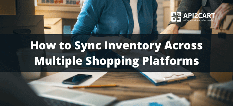How to Sync Inventory Across Multiple Shopping Platforms