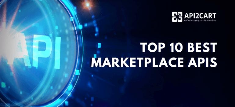 Top 10 Best Marketplace APIs